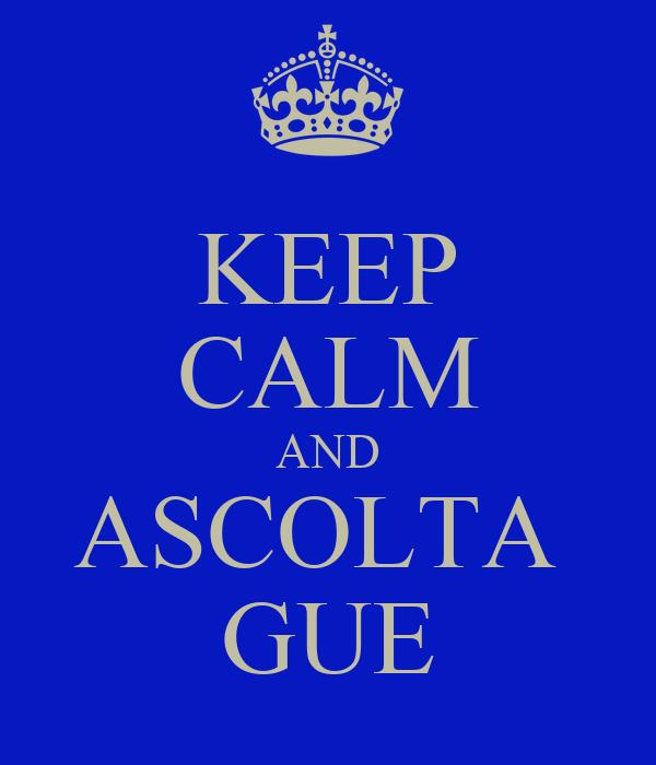 KEEP CALM AND ASCOLTA  GUE