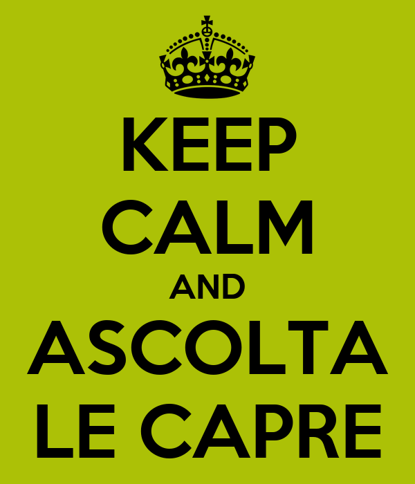 KEEP CALM AND ASCOLTA LE CAPRE