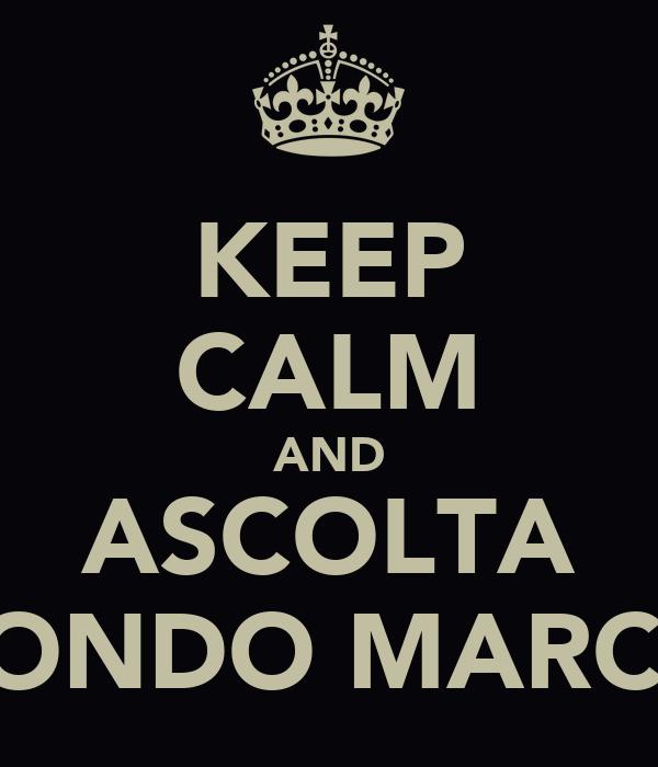 KEEP CALM AND ASCOLTA MONDO MARCIO