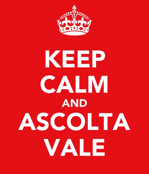 KEEP CALM AND ASCOLTA VALE