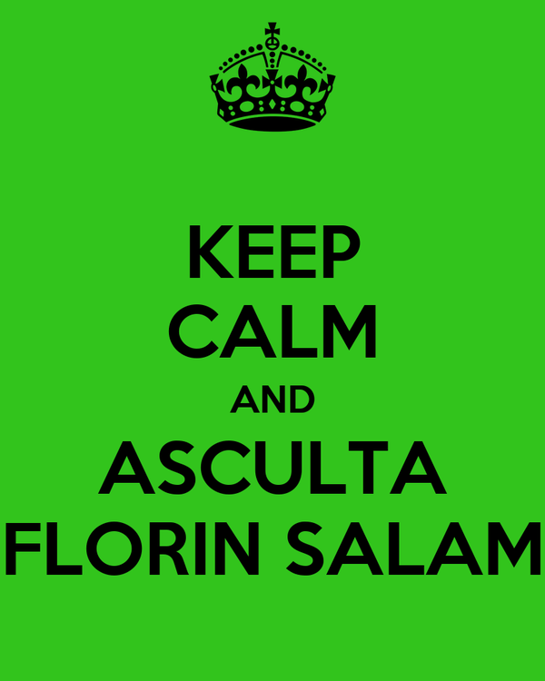 KEEP CALM AND ASCULTA FLORIN SALAM