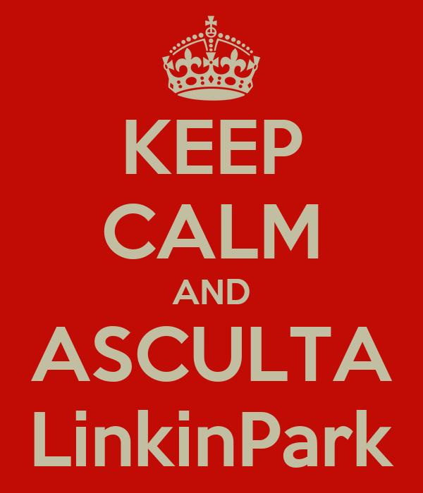 KEEP CALM AND ASCULTA LinkinPark