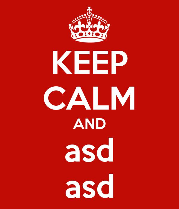 KEEP CALM AND asd asd