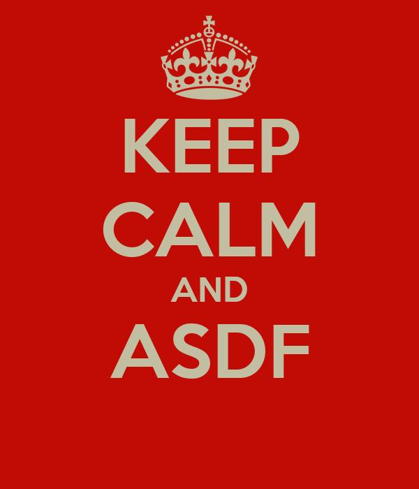 KEEP CALM AND ASDF