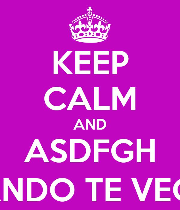 KEEP CALM AND ASDFGH CUANDO TE VEO *_*