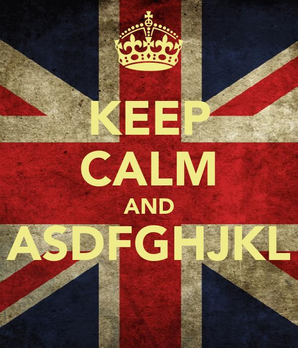 KEEP CALM AND ASDFGHJKL