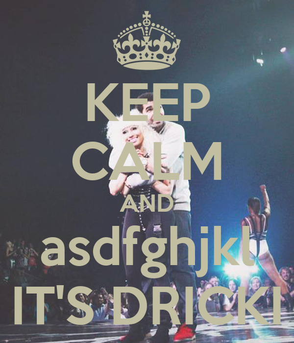 KEEP CALM AND asdfghjkl IT'S DRICKI