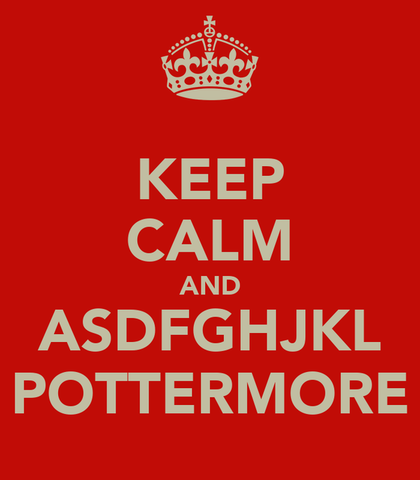 KEEP CALM AND ASDFGHJKL POTTERMORE