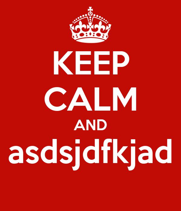 KEEP CALM AND asdsjdfkjad