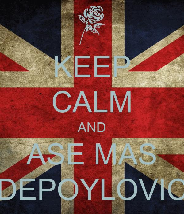 KEEP CALM AND ASE MAS DEPOYLOVIC