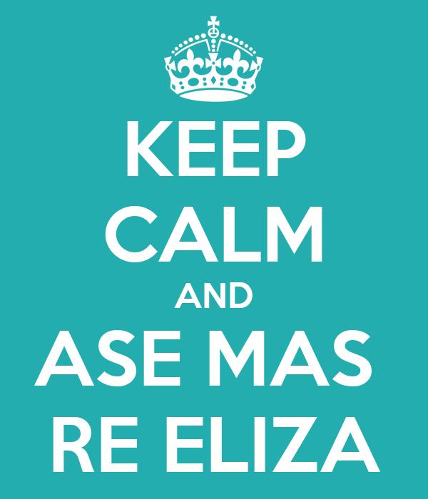 KEEP CALM AND ASE MAS  RE ELIZA