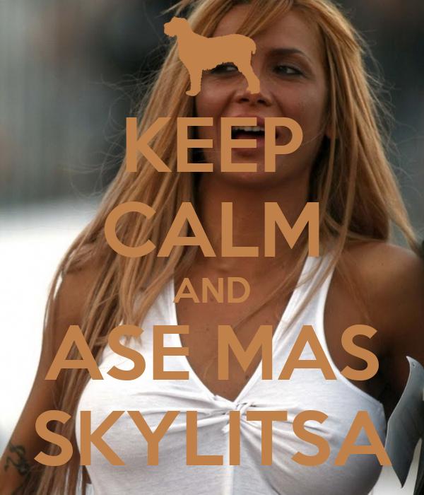 KEEP CALM AND ASE MAS SKYLITSA