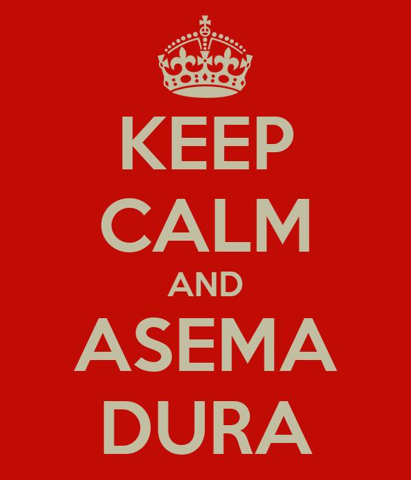 KEEP CALM AND ASEMA DURA