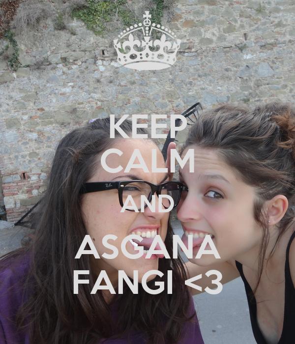 KEEP CALM AND ASGANA FANGI <3