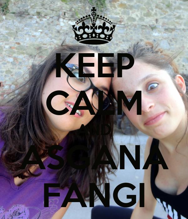 KEEP CALM AND ASGANA FANGI