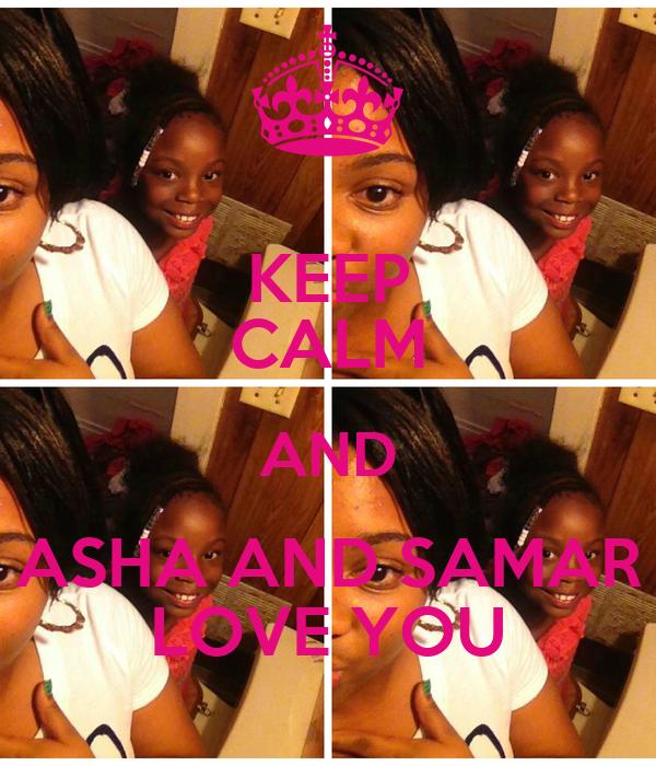 KEEP CALM AND ASHA AND SAMAR LOVE YOU