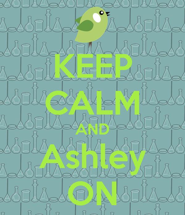 KEEP CALM AND Ashley ON