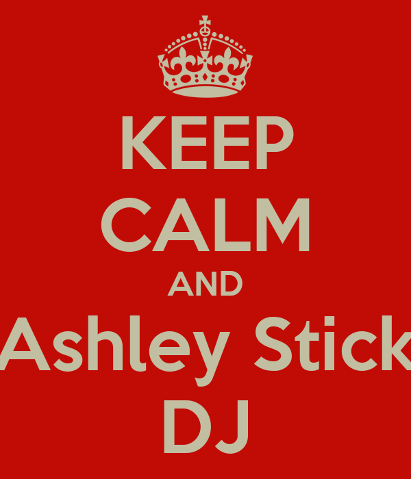 KEEP CALM AND Ashley Stick DJ