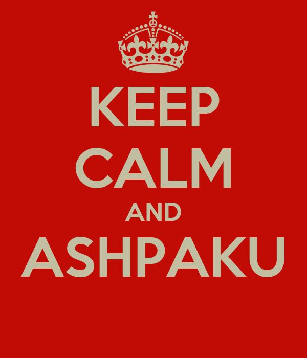 KEEP CALM AND ASHPAKU