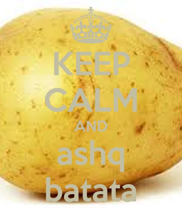KEEP CALM AND ashq batata