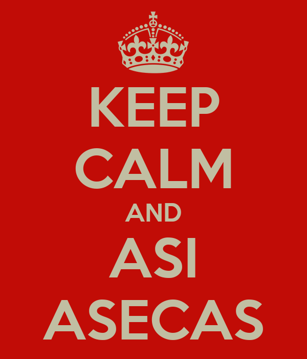 KEEP CALM AND ASI ASECAS