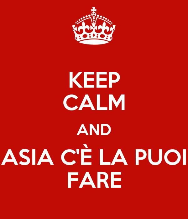 KEEP CALM AND ASIA C'È LA PUOI FARE