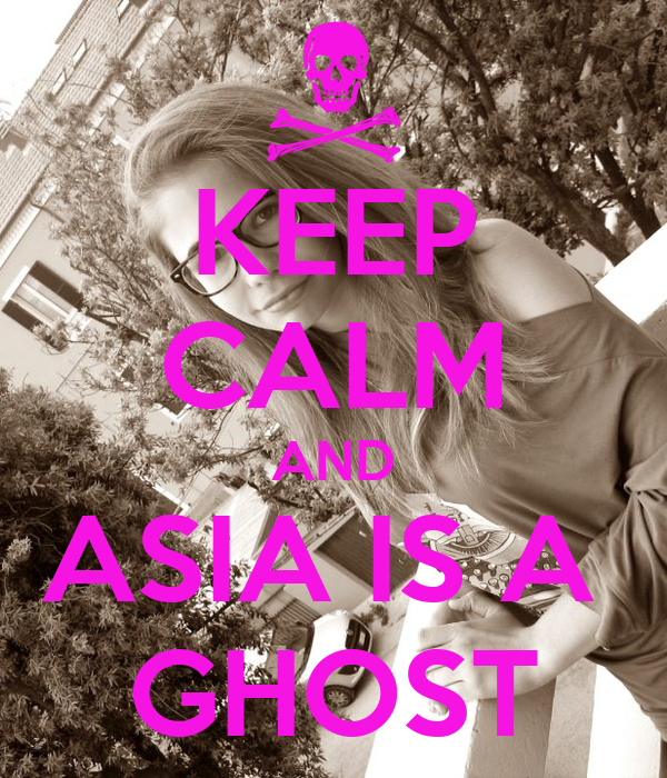 KEEP CALM AND ASIA IS A  GHOST