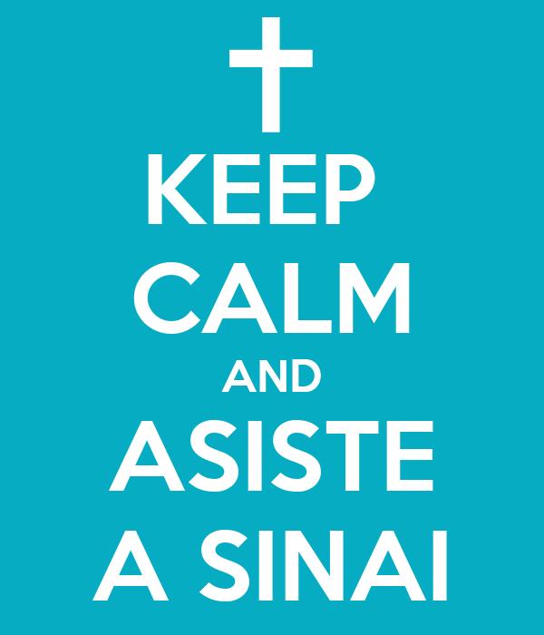 KEEP  CALM AND ASISTE A SINAI