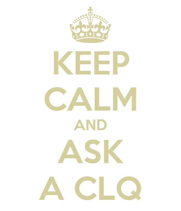 KEEP CALM AND ASK A CLQ