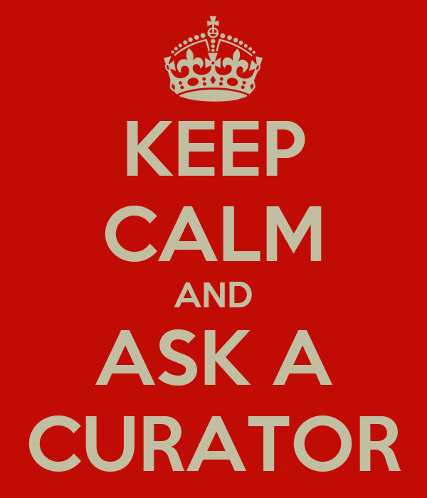 KEEP CALM AND ASK A CURATOR