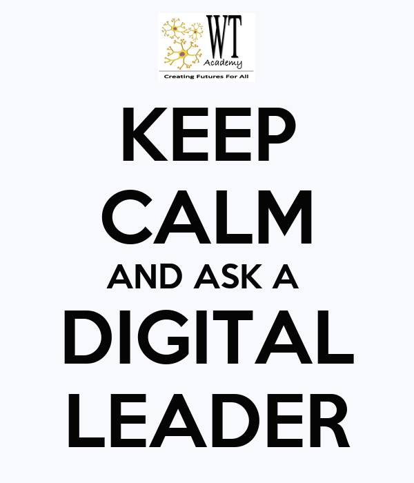 KEEP CALM AND ASK A  DIGITAL LEADER