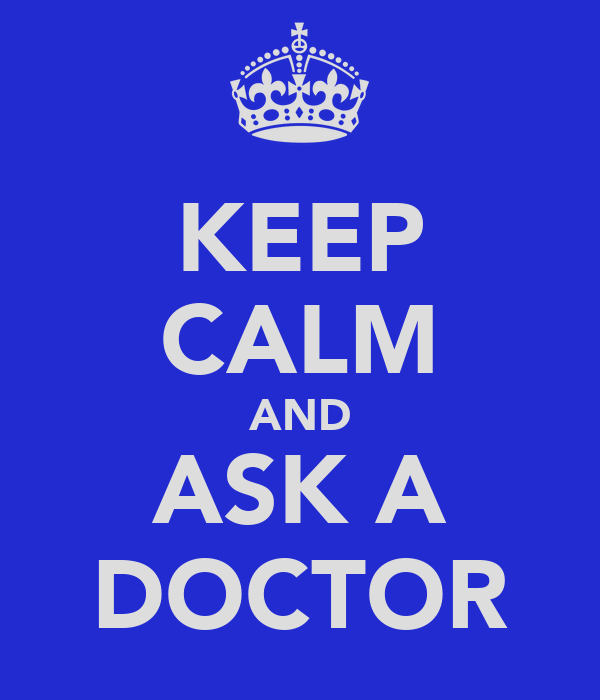 KEEP CALM AND ASK A DOCTOR