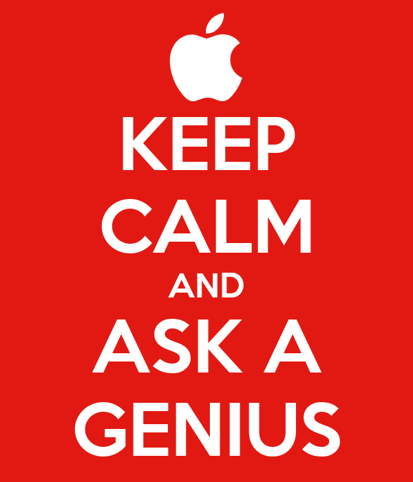 KEEP CALM AND ASK A GENIUS