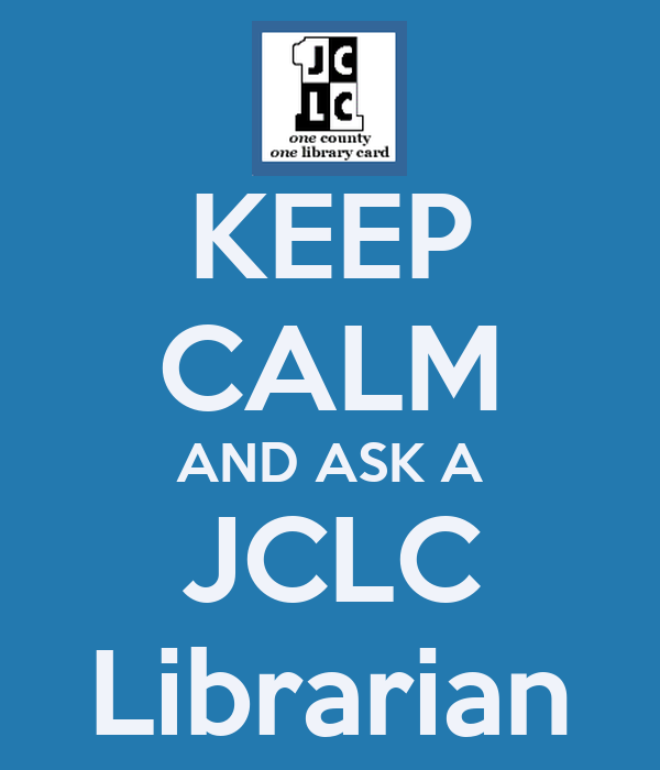 KEEP CALM AND ASK A JCLC Librarian