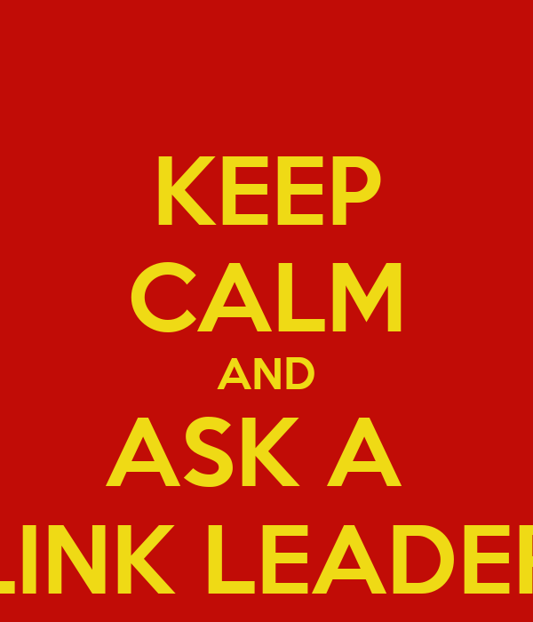 KEEP CALM AND ASK A  LINK LEADER