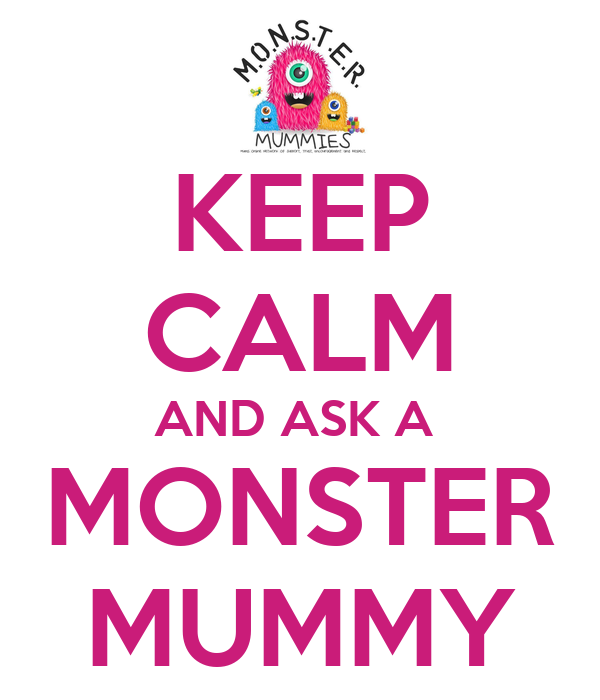 KEEP CALM AND ASK A  MONSTER MUMMY