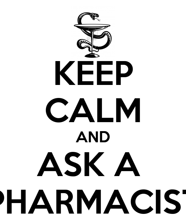 KEEP CALM AND ASK A  PHARMACIST