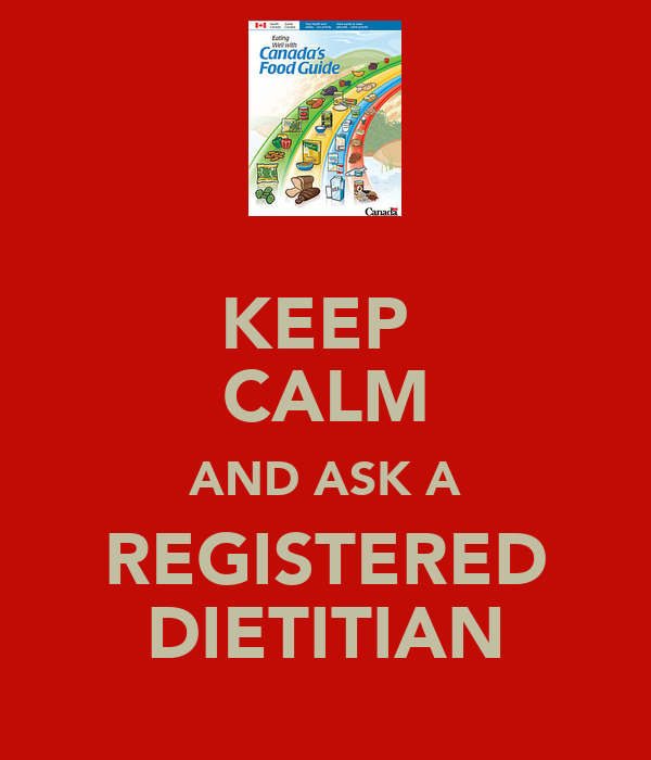 KEEP  CALM AND ASK A REGISTERED DIETITIAN
