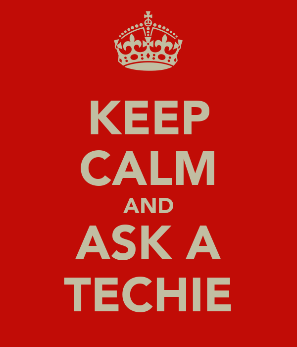 KEEP CALM AND ASK A TECHIE