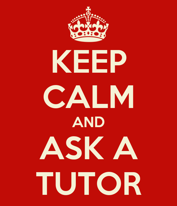 KEEP CALM AND ASK A TUTOR