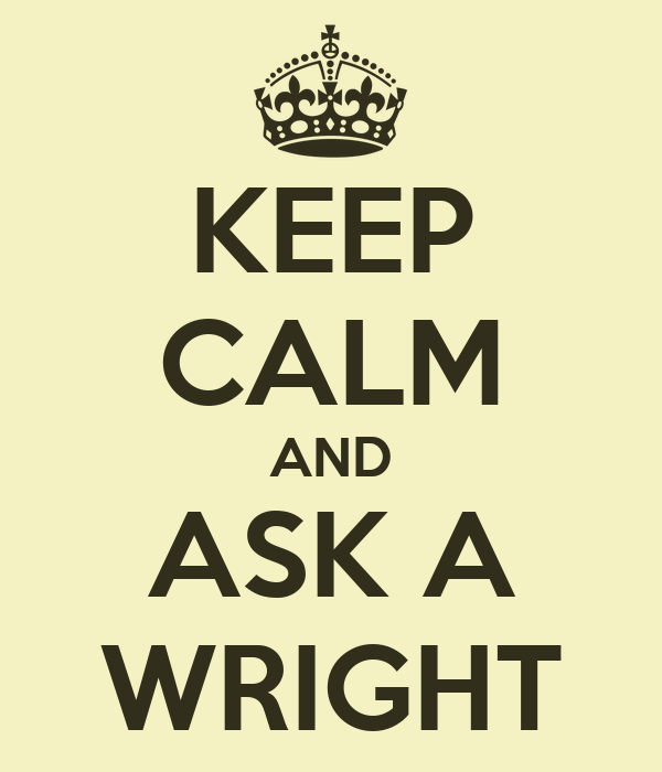 KEEP CALM AND ASK A WRIGHT