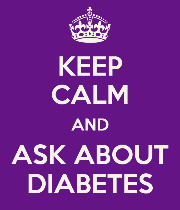 KEEP CALM AND ASK ABOUT DIABETES