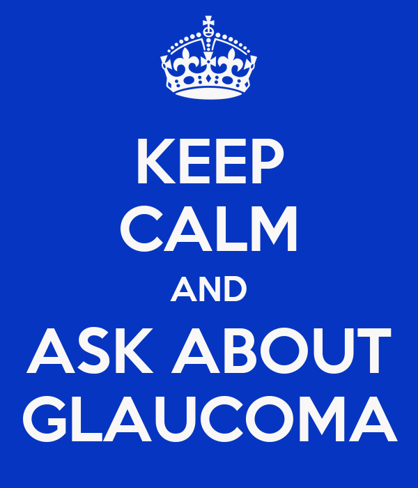 KEEP CALM AND ASK ABOUT GLAUCOMA