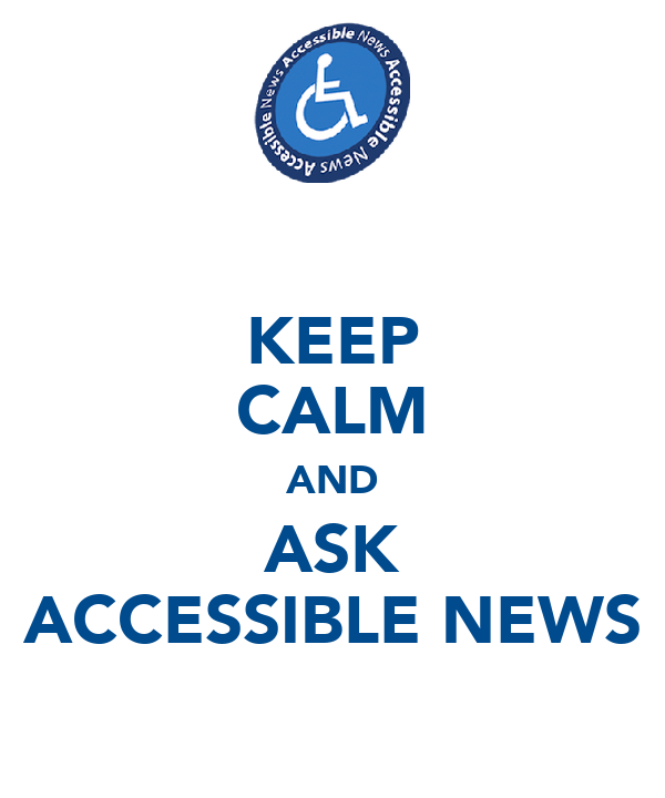 KEEP CALM AND ASK ACCESSIBLE NEWS