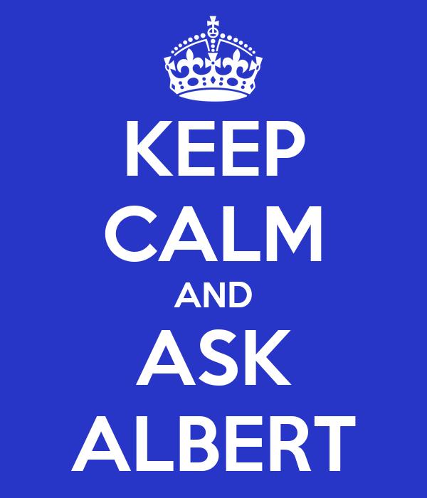 KEEP CALM AND ASK ALBERT