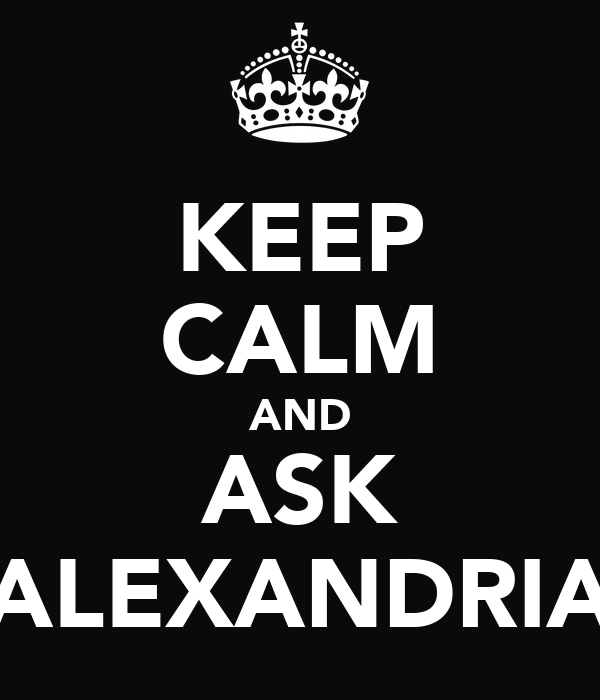 KEEP CALM AND ASK ALEXANDRIA