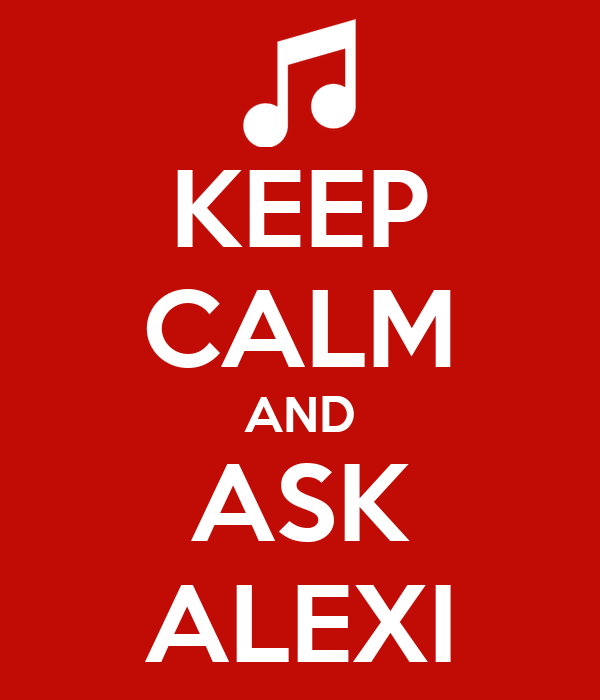 KEEP CALM AND ASK ALEXI