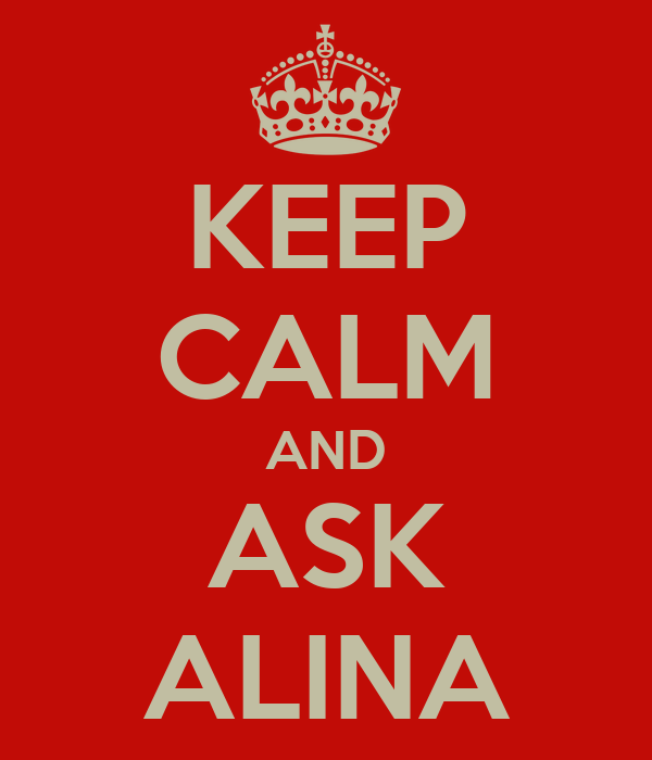 KEEP CALM AND ASK ALINA