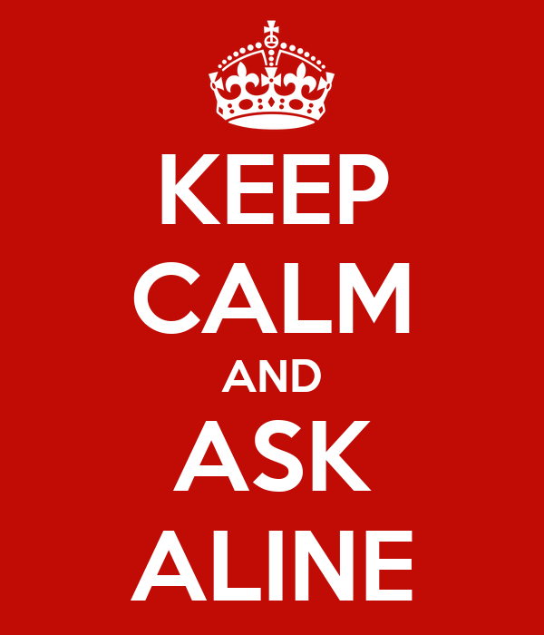 KEEP CALM AND ASK ALINE