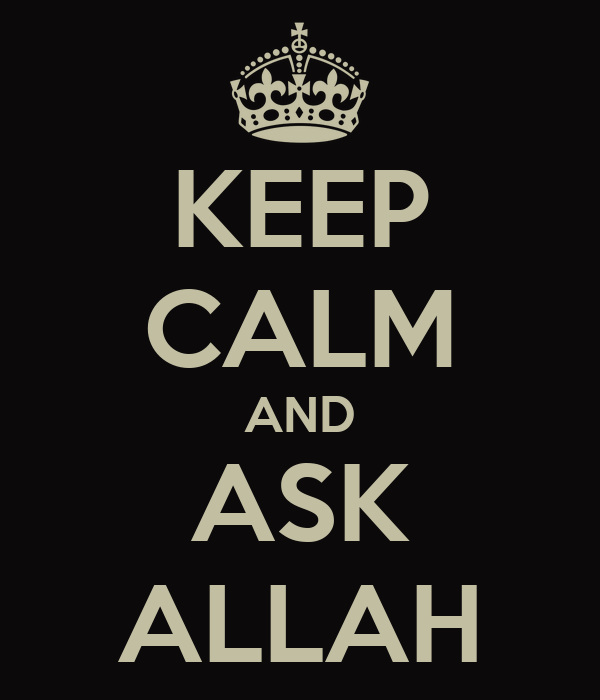 KEEP CALM AND ASK ALLAH